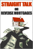 Straight Talk on Reverse Mortgages